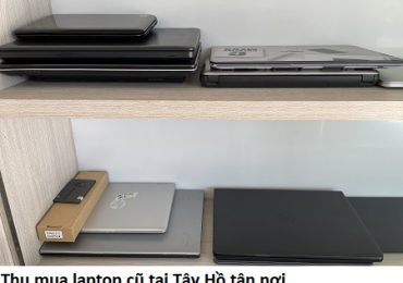 Thu mua laptop cũ tại Tây Hồ tận nơi