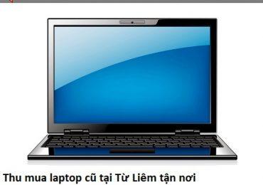 Thu mua laptop cũ tại Từ Liêm tận nơi
